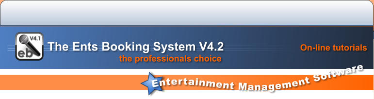 On-line tutorials Entertainment Management Software the professionals choice   The Ents Booking System V4.2